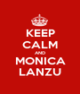 KEEP CALM AND MONICA LANZU - Personalised Poster A1 size