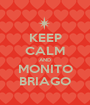 KEEP CALM AND MONITO BRIAGO - Personalised Poster A1 size