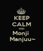 KEEP CALM AND Monji   Manjuu~ - Personalised Poster A1 size