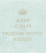 KEEP CALM AND MOOVE WITH  KIDDY - Personalised Poster A1 size