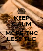 KEEP CALM AND MORE THC LESS TLC - Personalised Poster A1 size