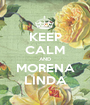 KEEP CALM AND MORENA LINDA - Personalised Poster A1 size