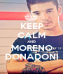 KEEP CALM AND MORENO DONADONI - Personalised Poster A1 size