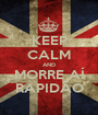 KEEP CALM AND MORRE AÍ RAPIDÃO - Personalised Poster A1 size