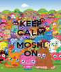 KEEP CALM AND MOSHI ON - Personalised Poster A1 size
