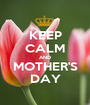 KEEP CALM AND MOTHER'S DAY - Personalised Poster A1 size