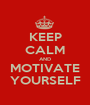 KEEP CALM AND MOTIVATE YOURSELF - Personalised Poster A1 size