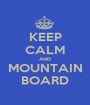 KEEP CALM AND MOUNTAIN BOARD - Personalised Poster A1 size