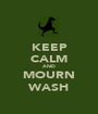 KEEP CALM AND MOURN WASH - Personalised Poster A1 size