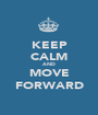 KEEP CALM AND MOVE FORWARD - Personalised Poster A1 size