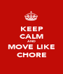 KEEP CALM AND MOVE LIKE CHORE - Personalised Poster A1 size