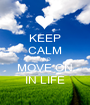 KEEP CALM AND MOVE ON IN LIFE - Personalised Poster A1 size