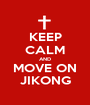 KEEP CALM AND MOVE ON JIKONG - Personalised Poster A1 size