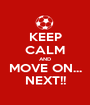KEEP CALM AND MOVE ON... NEXT!! - Personalised Poster A1 size