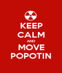 KEEP CALM AND MOVE POPOTIN - Personalised Poster A1 size