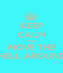 KEEP CALM AND MOVE THE HELL AROUND - Personalised Poster A1 size