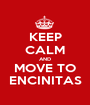 KEEP CALM AND MOVE TO ENCINITAS - Personalised Poster A1 size