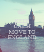 KEEP CALM AND MOVE TO ENGLAND - Personalised Poster A1 size