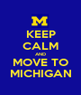 KEEP CALM AND MOVE TO MICHIGAN - Personalised Poster A1 size
