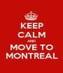 KEEP CALM AND MOVE TO MONTREAL - Personalised Poster A1 size