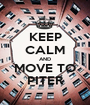 KEEP CALM AND MOVE TO PITER - Personalised Poster A1 size