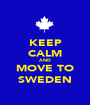 KEEP CALM AND MOVE TO SWEDEN - Personalised Poster A1 size
