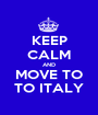 KEEP CALM AND MOVE TO TO ITALY - Personalised Poster A1 size