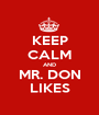KEEP CALM AND MR. DON LIKES - Personalised Poster A1 size