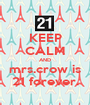 KEEP CALM AND mrs.crow is 21 forever. - Personalised Poster A1 size