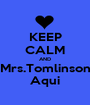 KEEP CALM AND Mrs.Tomlinson Aqui - Personalised Poster A1 size