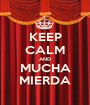 KEEP CALM AND MUCHA MIERDA - Personalised Poster A1 size