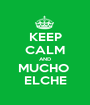 KEEP CALM AND MUCHO  ELCHE - Personalised Poster A1 size
