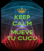 KEEP CALM AND MUEVE TU CUCU - Personalised Poster A1 size