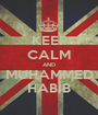 KEEP CALM AND MUHAMMED HABİB - Personalised Poster A1 size
