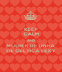 KEEP CALM AND MULHER DE UNHA  DE GEL FICA SEXY - Personalised Poster A1 size