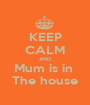 KEEP CALM AND Mum is in  The house - Personalised Poster A1 size