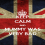 KEEP CALM AND MUMMY WAS VERY BAD - Personalised Poster A1 size