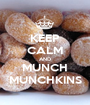 KEEP CALM AND MUNCH MUNCHKINS - Personalised Poster A1 size