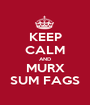 KEEP CALM AND MURX SUM FAGS - Personalised Poster A1 size