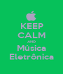 KEEP CALM AND Música Eletrônica - Personalised Poster A1 size