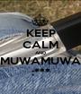 KEEP CALM AND MUWAMUWA :*** - Personalised Poster A1 size