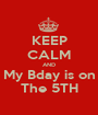 KEEP CALM AND My Bday is on The 5TH - Personalised Poster A1 size