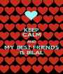 KEEP CALM AND MY BEST FRIENDS IS BILAL - Personalised Poster A1 size