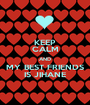 KEEP CALM AND MY BEST FRIENDS IS JIHANE - Personalised Poster A1 size