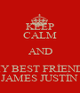 KEEP CALM AND MY BEST FRİENDS JAMES JUSTİN  - Personalised Poster A1 size