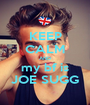 KEEP CALM AND my bf is JOE SUGG - Personalised Poster A1 size