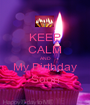 KEEP CALM AND My Birthday Soon - Personalised Poster A1 size