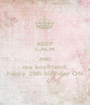 KEEP CALM AND my boyfriend  happy 29th birthday ON - Personalised Poster A1 size