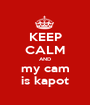 KEEP CALM AND my cam is kapot - Personalised Poster A1 size