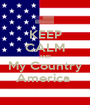 KEEP CALM AND My Country America  - Personalised Poster A1 size